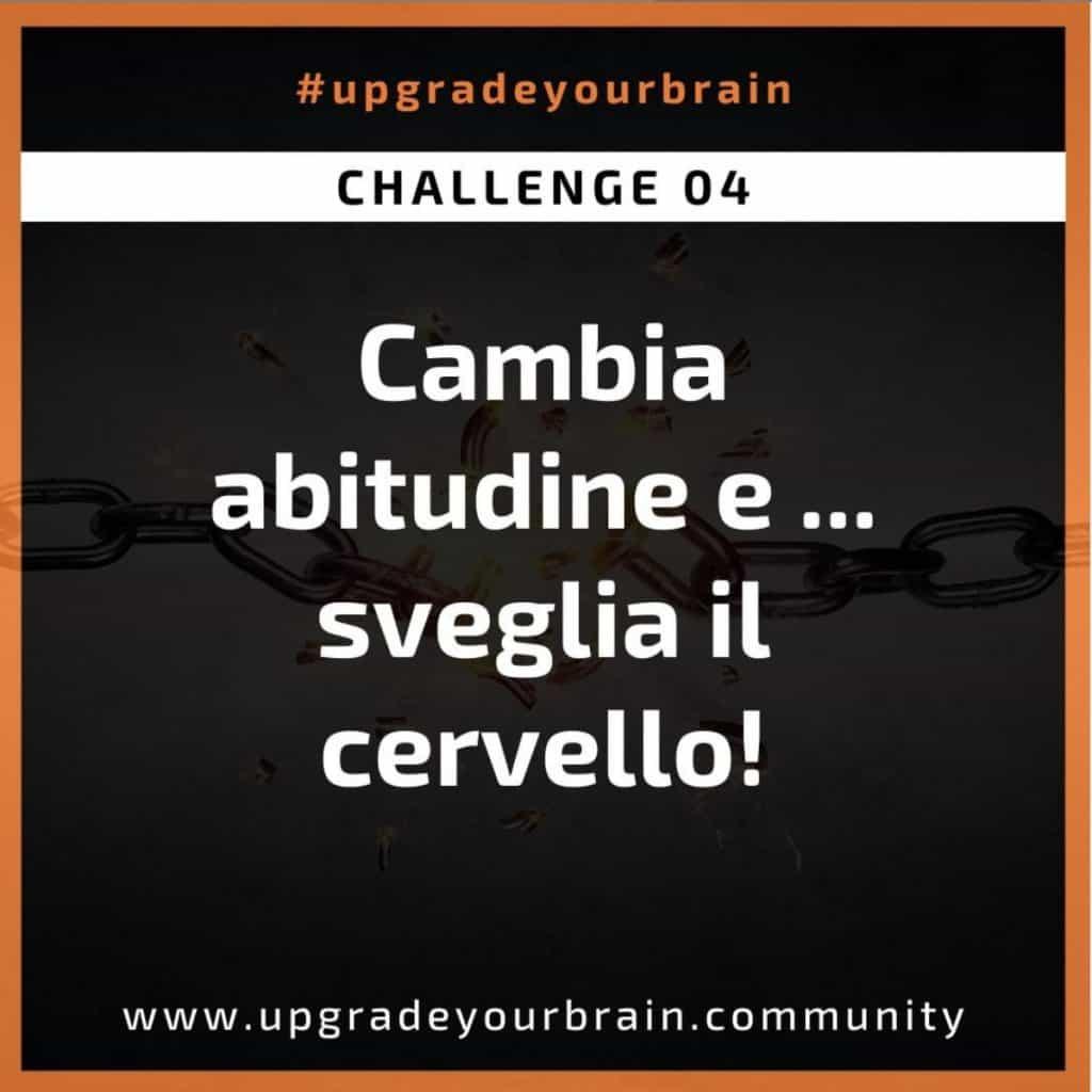 Sfida numero 4 di Upgradeyourbrain: cambia abitudini e... sveglia il cervello!