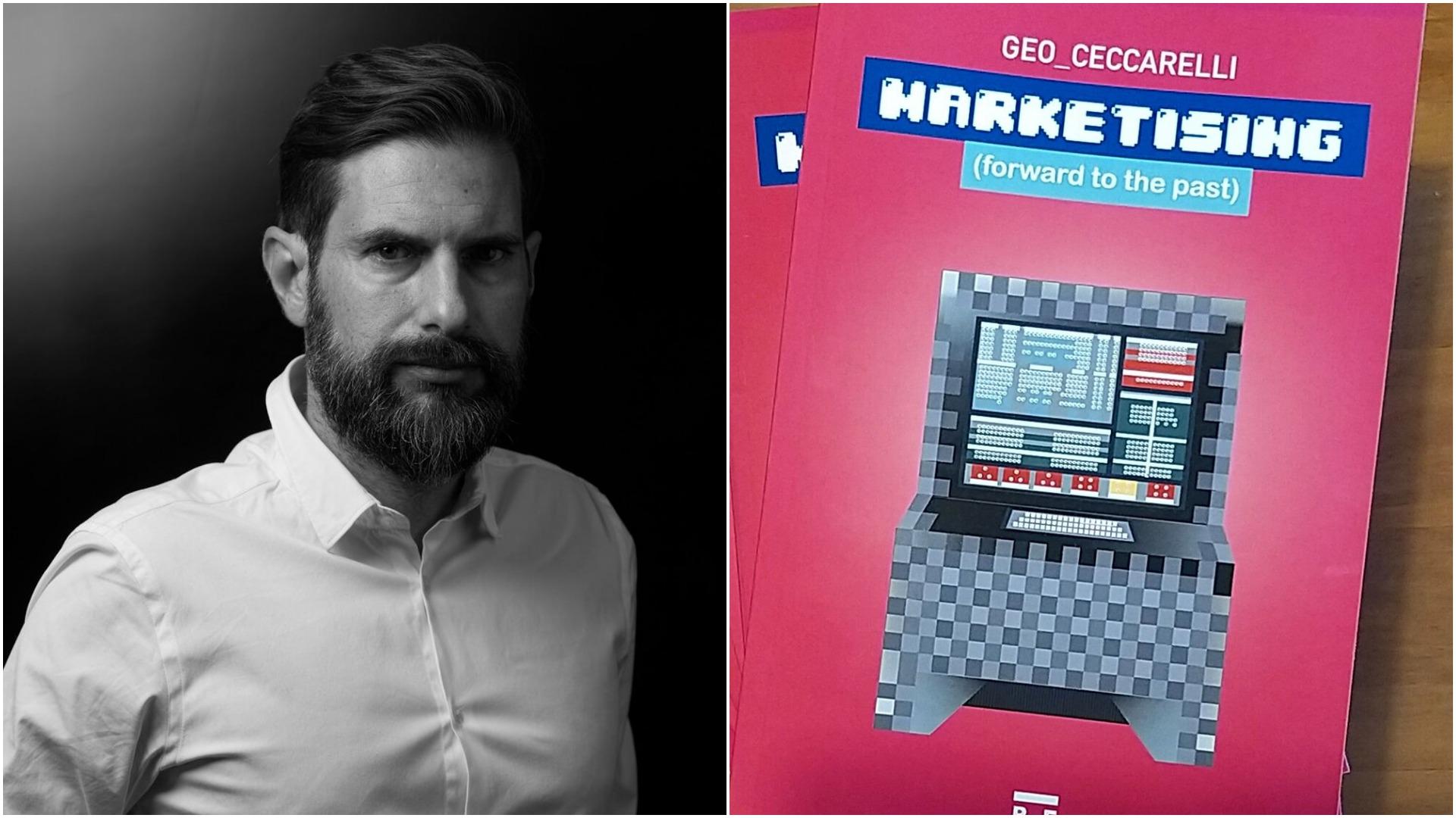Marketising, (forward to the past): l'ultimo libro di Geo Ceccarelli